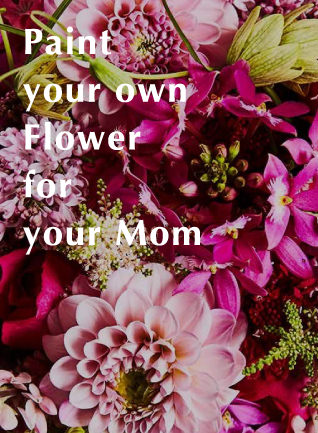 Paint your own Flower for your Mom